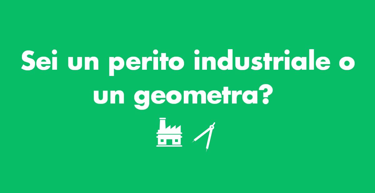 Sei un perito industriale o un geometra?